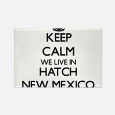 Keep calm we live in Hatch New Mexico Magnets