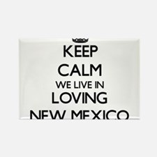 Keep calm we live in Loving New Mexico Magnets