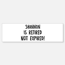 Shannon: retired not expired Bumper Bumper Bumper Sticker