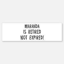 Maranda: retired not expired Bumper Bumper Bumper Sticker