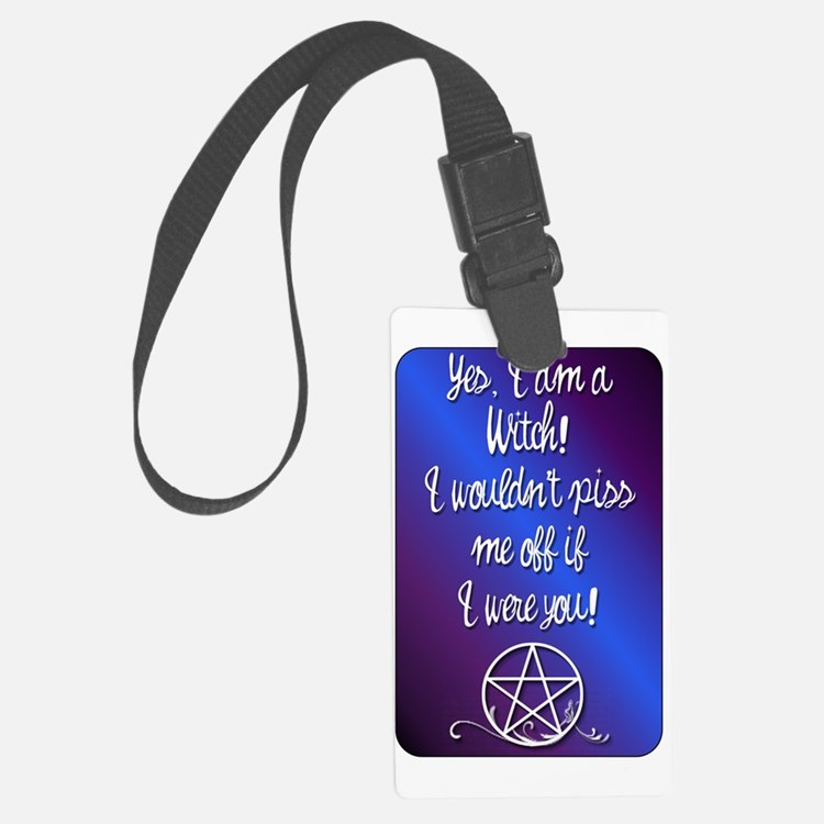 Yes I am a Witch! I wouldn't pis Luggage Tag