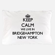 Keep calm we live in Bridgehampton New Pillow Case