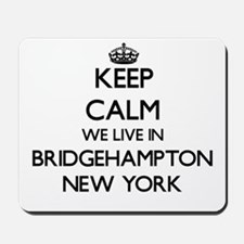 Keep calm we live in Bridgehampton New Y Mousepad
