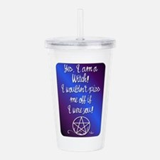Yes I am a Witch! I wo Acrylic Double-wall Tumbler