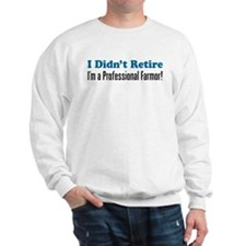 Didn't Retire Professional Farmor Sweatshirt