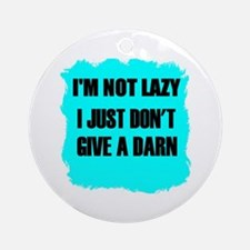 I'M NOT LAZY - I JUST DON'T GIVE A DARN Ornament (