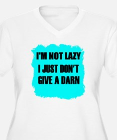 I'M NOT LAZY - I JUST DON'T GIVE A DARN T-Shirt