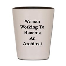 Woman Working To Become An Architect  Shot Glass