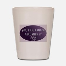 Yes, I am a Witch. Deal with it. Shot Glass