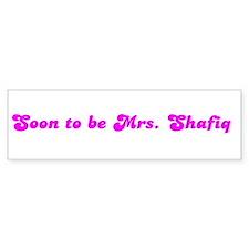 Soon to be Mrs. Shafiq Bumper Bumper Sticker