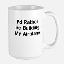 Id Rather Be Building My Airplane Mugs
