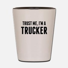 Trust Me Im A Trucker Shot Glass
