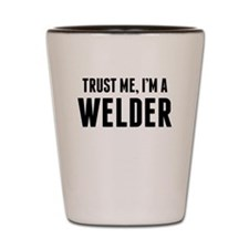 Trust Me Im A Welder Shot Glass