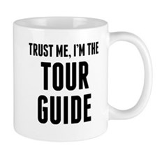 Trust Me Im The Tour Guide Mugs