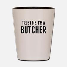 Trust Me Im A Butcher Shot Glass