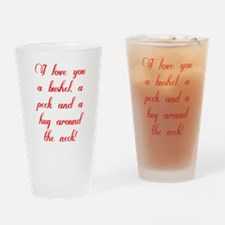 I love you a bushel, a peck and a h Drinking Glass