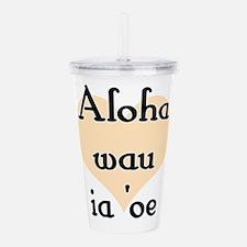 Aloha wau ia 'oe - Hawaiian I love you Acrylic Dou