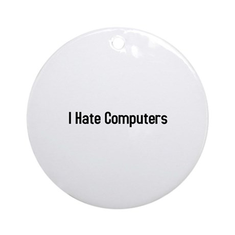 I hate computers Ornament (Round)