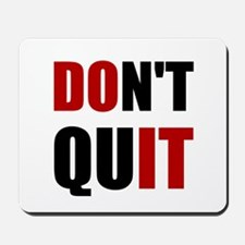 Dont Quit Do It Mousepad