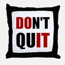 Dont Quit Do It Throw Pillow