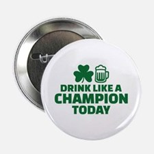 """Drink like a champion today 2.25"""" Button"""