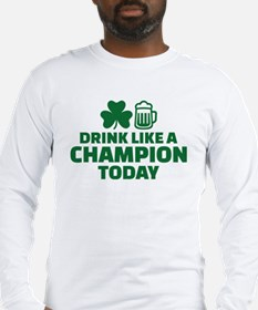 Drink like a champion today Long Sleeve T-Shirt