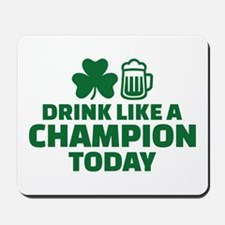 Drink like a champion today Mousepad