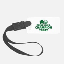 Drink like a champion today Luggage Tag