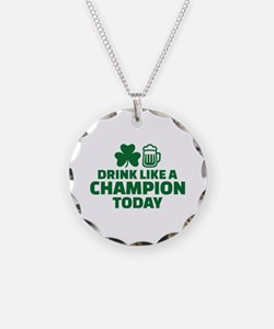 Drink like a champion today Necklace