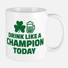 Drink like a champion today Mug