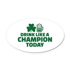 Drink like a champion today Oval Car Magnet