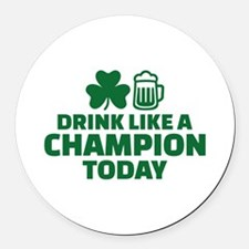 Drink like a champion today Round Car Magnet