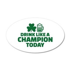 Drink like a champion today Wall Decal