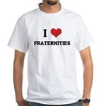 I Love Fraternities White T-shirt