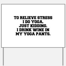 RELIEVE STRESS wine yoga pants-Fre black Yard Sign