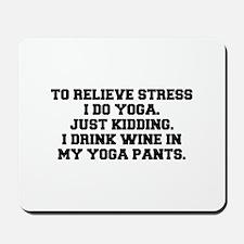 RELIEVE STRESS wine yoga pants-Fre black Mousepad