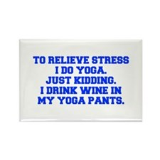 RELIEVE STRESS wine yoga pants-Fre blue Magnets