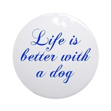 Life is better with a dog-Cho blue Ornament (Round