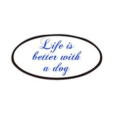 Life is better with a dog-Cho blue Patches