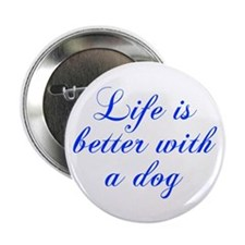"Life is better with a dog-Cho blue 2.25"" Button (1"