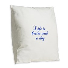 Life is better with a dog-Cho blue Burlap Throw Pi