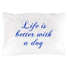 Life is better with a dog-Cho blue Pillow Case