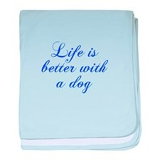 Life is better with a dog-Cho blue baby blanket