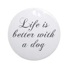 Life is better with a dog-Cho gray Ornament (Round