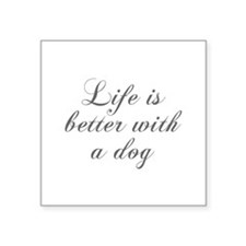 Life is better with a dog-Cho gray Sticker