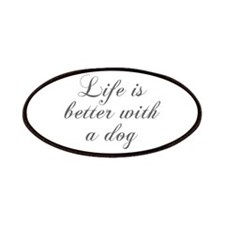 Life is better with a dog-Cho gray Patches