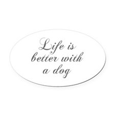 Life is better with a dog-Cho gray Oval Car Magnet
