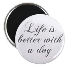 Life is better with a dog-Cho gray Magnets