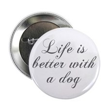 "Life is better with a dog-Cho gray 2.25"" Button (1"