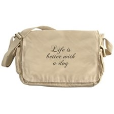 Life is better with a dog-Cho gray Messenger Bag